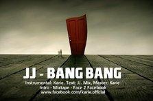 JJ - Bang Bang [Karie Mixtape Face 2 Facebook] (piesa noua)